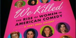 We Killed: The Rise of Women in American Comedy - sobrecomedia.com